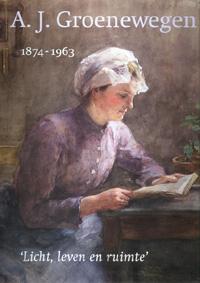 A.J. Groenewegen 1874-1963 Licht, leven en ruimte